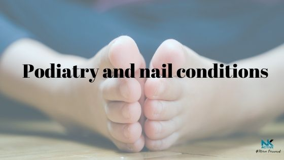 Podiatry and nail conditions | Hampshire podiatrist | NK Active